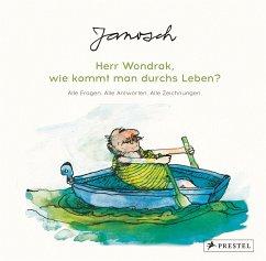 """Janosch """" Herr Wondrak, wie kommt man durchs Leben?"""""""