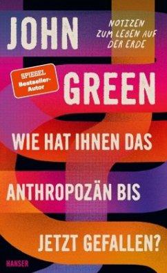 """John Green """" Wie hat Ihnen das Anthropozän bis jetzt gefallen?"""""""